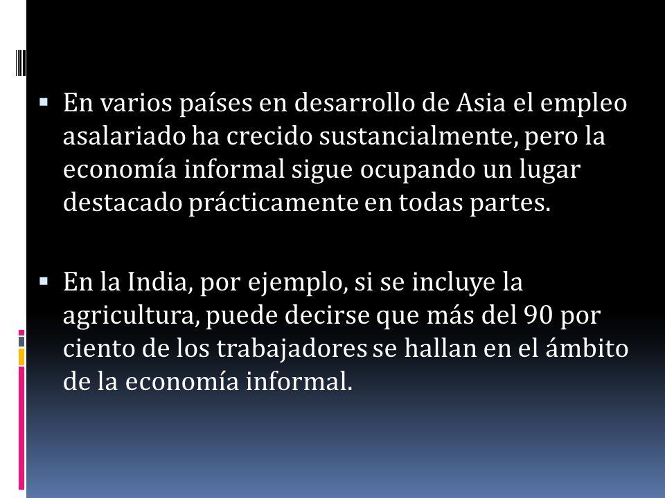 En varios países en desarrollo de Asia el empleo asalariado ha crecido sustancialmente, pero la economía informal sigue ocupando un lugar destacado prácticamente en todas partes.
