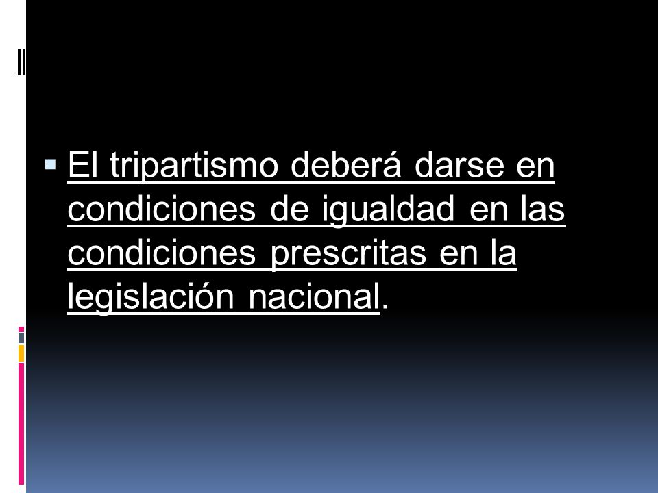 El tripartismo deberá darse en condiciones de igualdad en las condiciones prescritas en la legislación nacional.