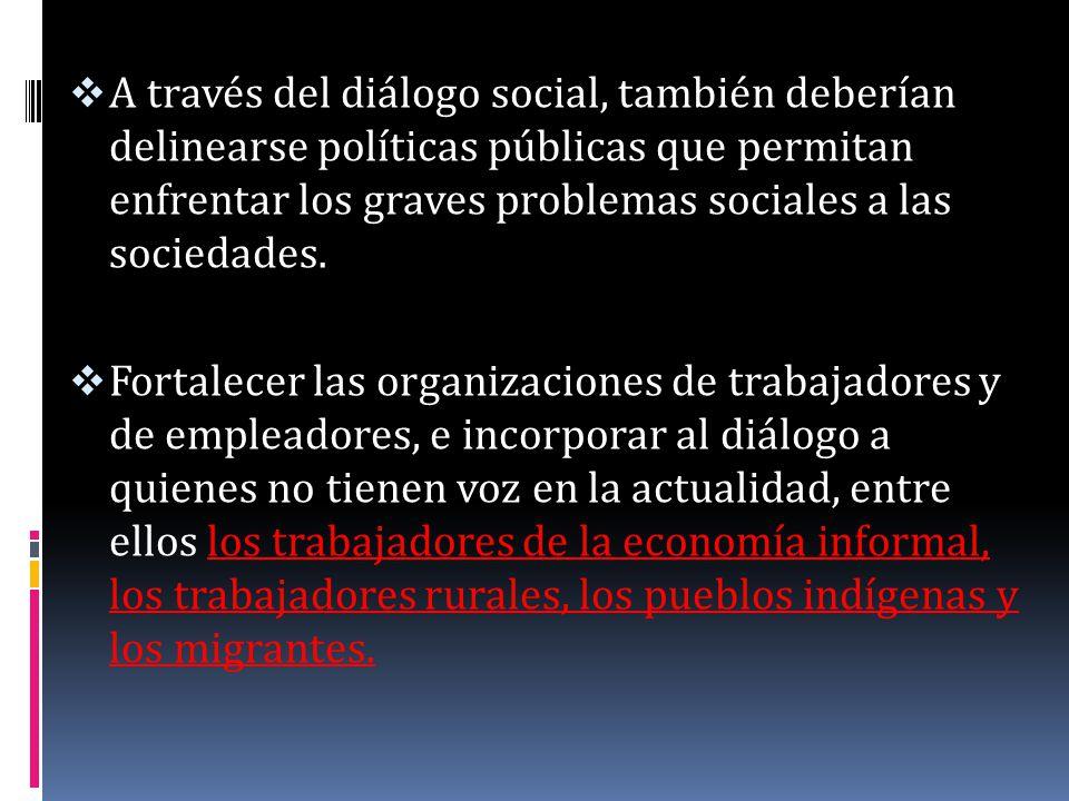 A través del diálogo social, también deberían delinearse políticas públicas que permitan enfrentar los graves problemas sociales a las sociedades.