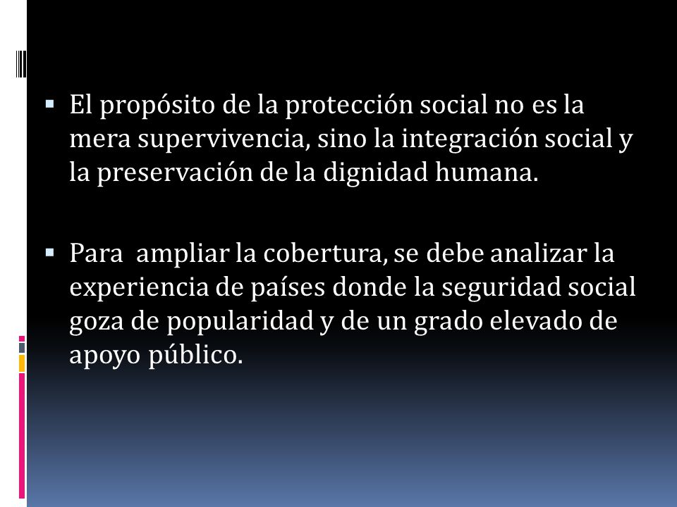 El propósito de la protección social no es la mera supervivencia, sino la integración social y la preservación de la dignidad humana.