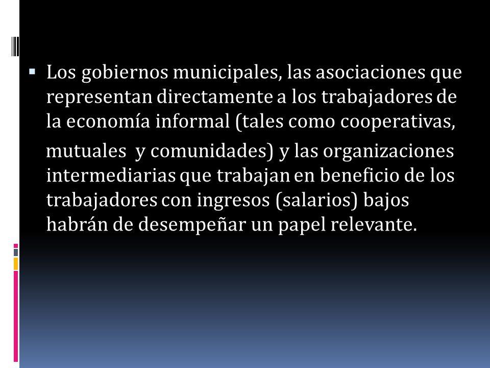 Los gobiernos municipales, las asociaciones que representan directamente a los trabajadores de la economía informal (tales como cooperativas,