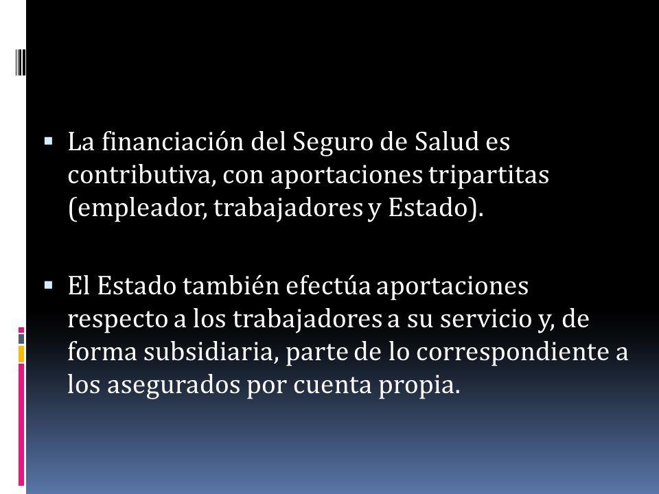La financiación del Seguro de Salud es contributiva, con aportaciones tripartitas (empleador, trabajadores y Estado).