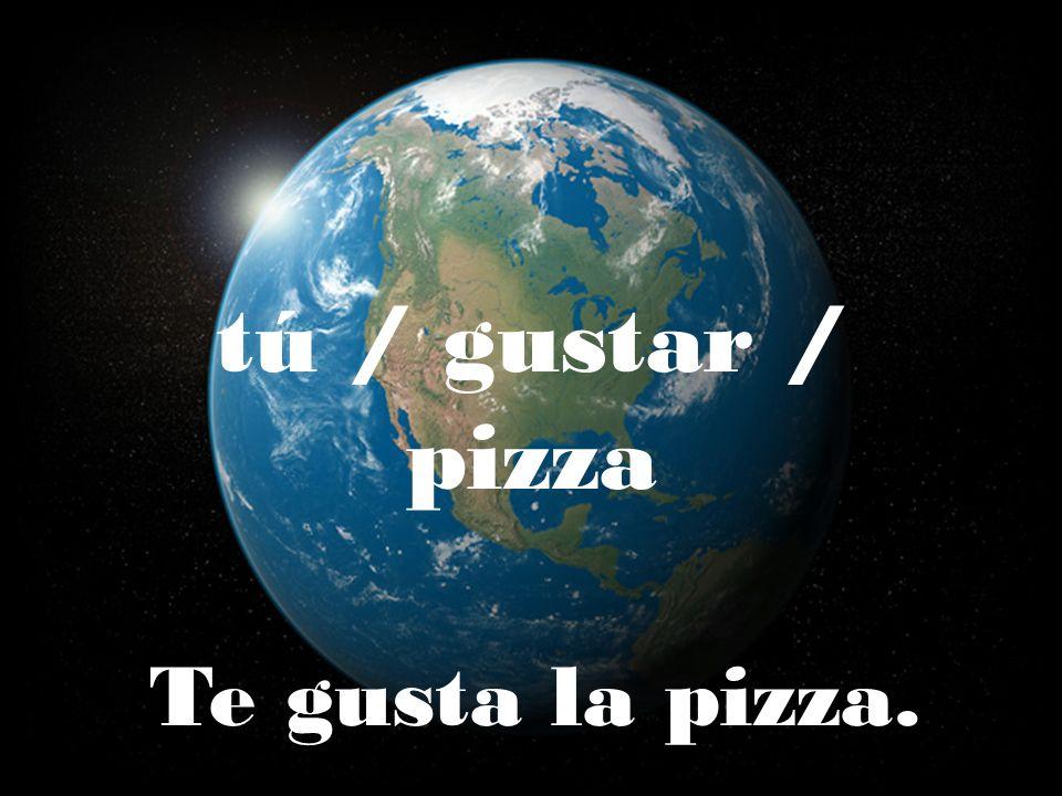 tú / gustar / pizza Te gusta la pizza.
