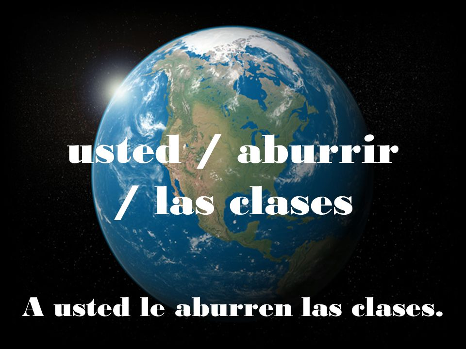 usted / aburrir / las clases