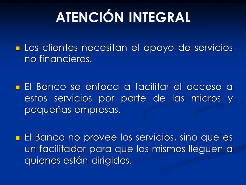 ATENCIÓN INTEGRAL Los clientes necesitan el apoyo de servicios no financieros.