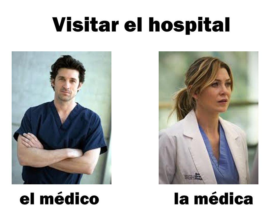 Visitar el hospital el médico la médica