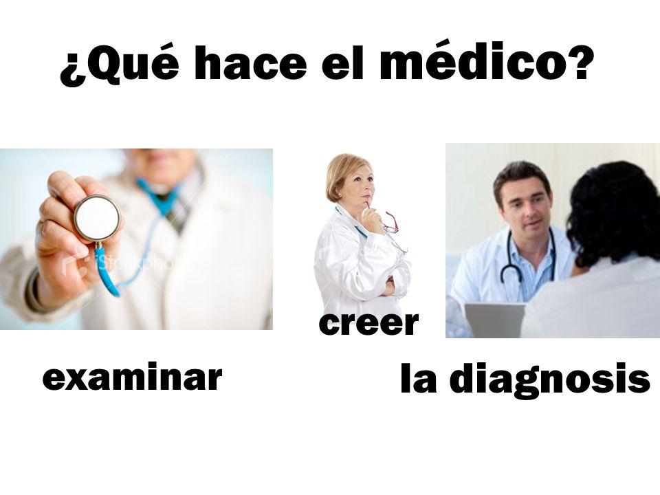 ¿Qué hace el médico creer examinar la diagnosis
