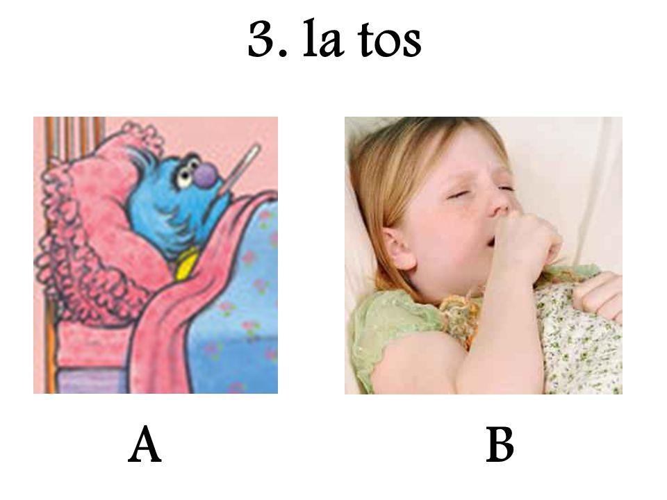 3. la tos A B