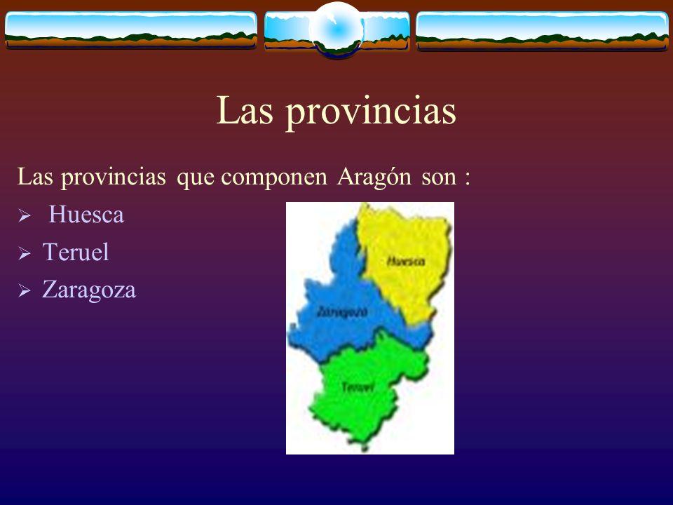 Las provincias Las provincias que componen Aragón son : Huesca Teruel