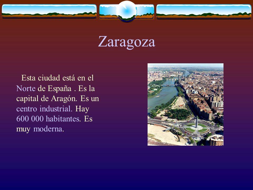 Zaragoza Esta ciudad está en el Norte de España .