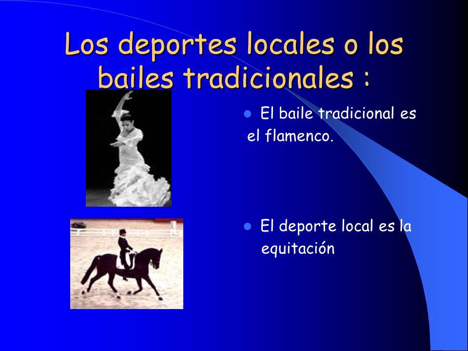 Los deportes locales o los bailes tradicionales :