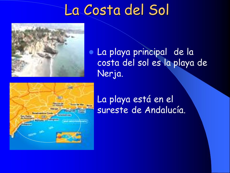 La Costa del Sol La playa principal de la costa del sol es la playa de Nerja.