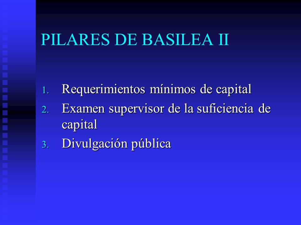 PILARES DE BASILEA II Requerimientos mínimos de capital