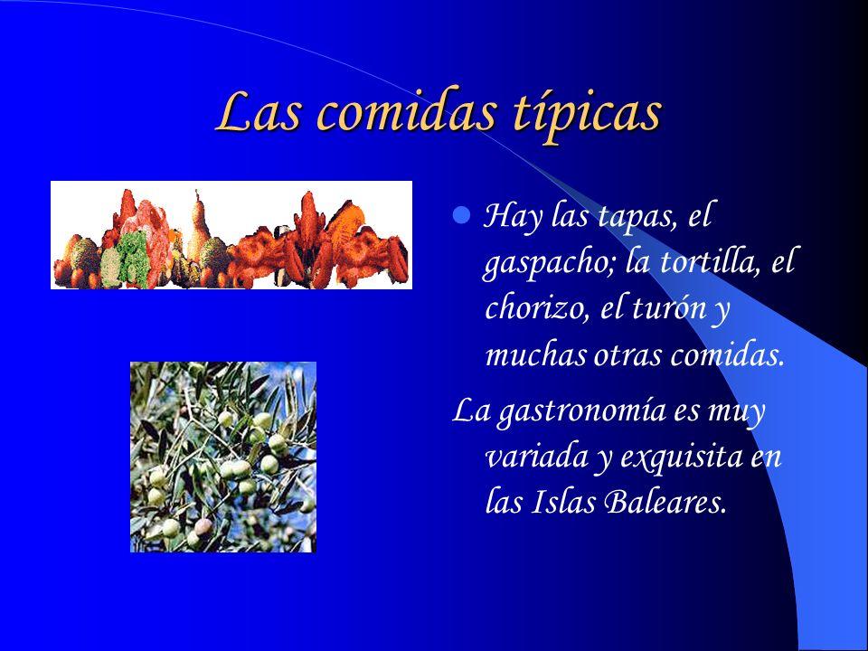 Las comidas típicas Hay las tapas, el gaspacho; la tortilla, el chorizo, el turón y muchas otras comidas.