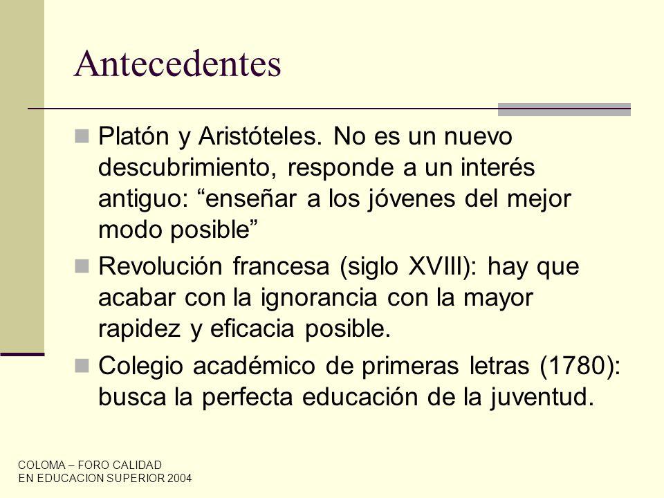 Antecedentes Platón y Aristóteles. No es un nuevo descubrimiento, responde a un interés antiguo: enseñar a los jóvenes del mejor modo posible
