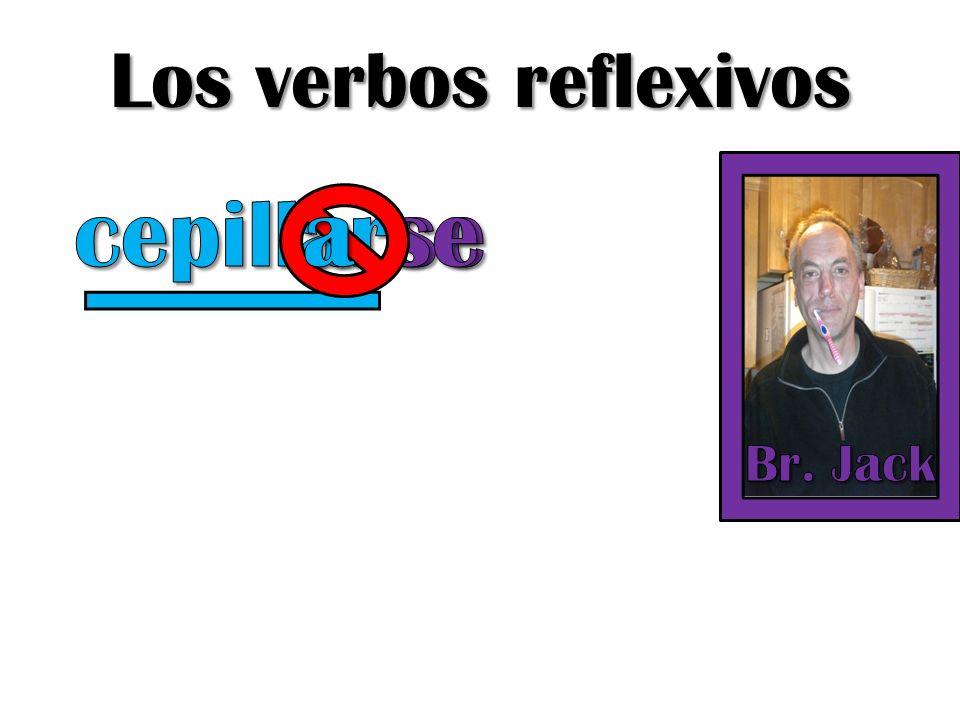 Los verbos reflexivos cepill a ar se se Br. Jack