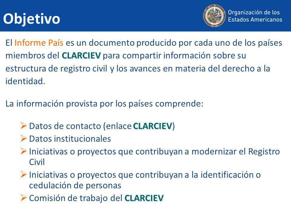 Objetivo El Informe País es un documento producido por cada uno de los países. miembros del CLARCIEV para compartir información sobre su.