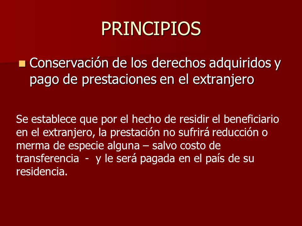 PRINCIPIOS Conservación de los derechos adquiridos y pago de prestaciones en el extranjero.