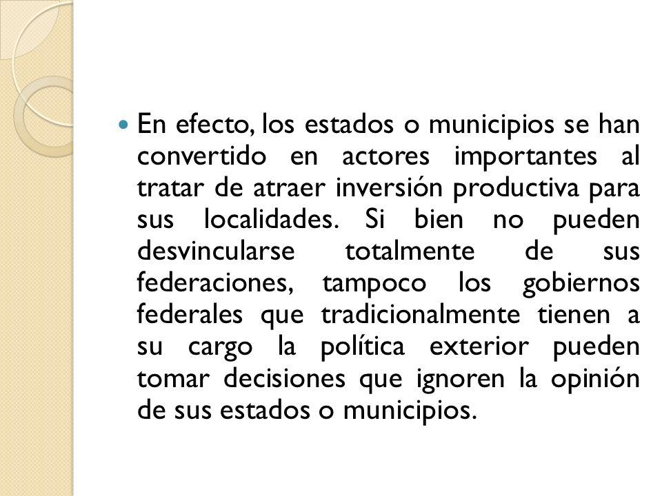 En efecto, los estados o municipios se han convertido en actores importantes al tratar de atraer inversión productiva para sus localidades.