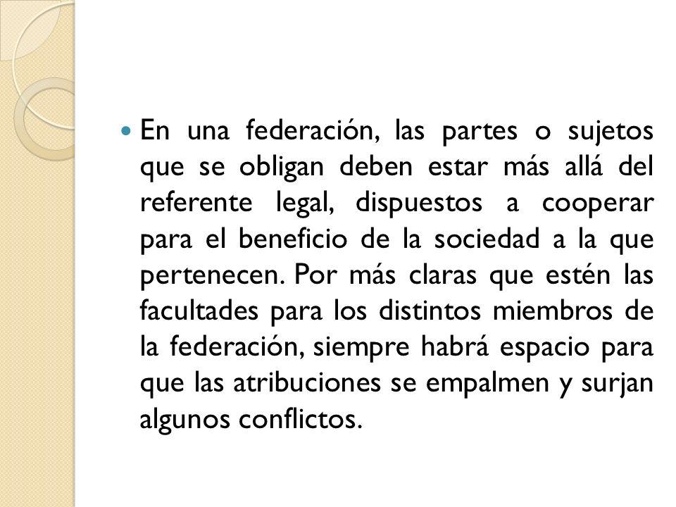 En una federación, las partes o sujetos que se obligan deben estar más allá del referente legal, dispuestos a cooperar para el beneficio de la sociedad a la que pertenecen.