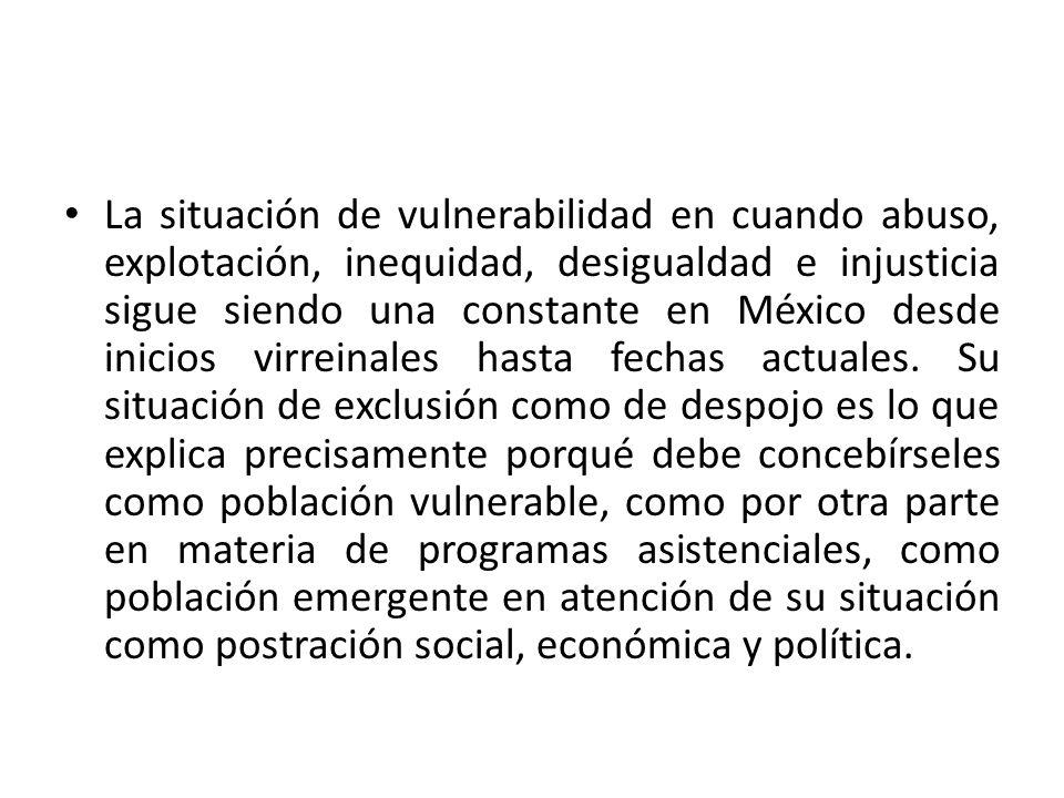 La situación de vulnerabilidad en cuando abuso, explotación, inequidad, desigualdad e injusticia sigue siendo una constante en México desde inicios virreinales hasta fechas actuales.