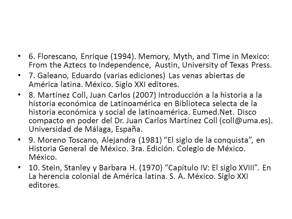6. Florescano, Enrique (1994). Memory, Myth, and Time in Mexico: From the Aztecs to Independence, Austin, University of Texas Press.