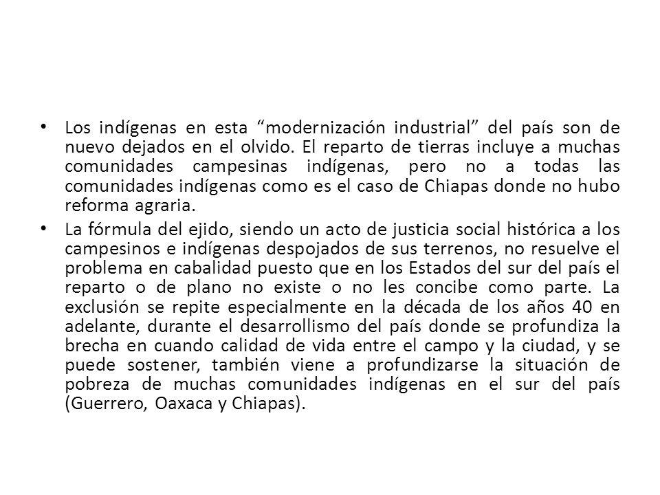 Los indígenas en esta modernización industrial del país son de nuevo dejados en el olvido. El reparto de tierras incluye a muchas comunidades campesinas indígenas, pero no a todas las comunidades indígenas como es el caso de Chiapas donde no hubo reforma agraria.