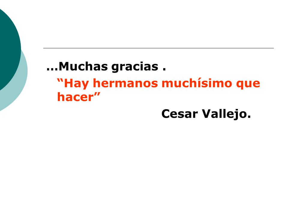 …Muchas gracias . Hay hermanos muchísimo que hacer Cesar Vallejo.