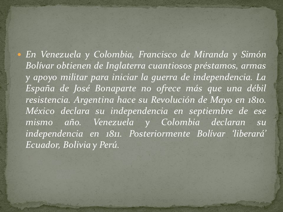 En Venezuela y Colombia, Francisco de Miranda y Simón Bolívar obtienen de Inglaterra cuantiosos préstamos, armas y apoyo militar para iniciar la guerra de independencia.
