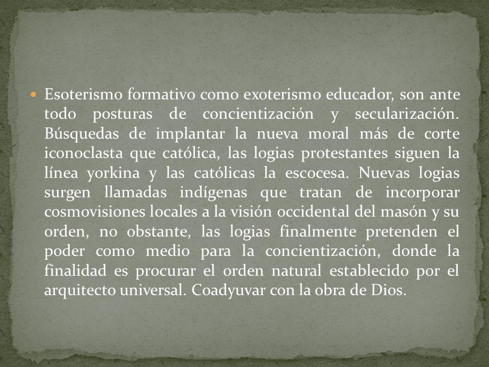 Esoterismo formativo como exoterismo educador, son ante todo posturas de concientización y secularización.