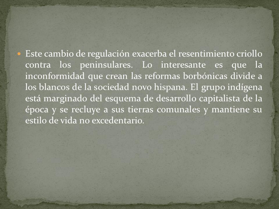 Este cambio de regulación exacerba el resentimiento criollo contra los peninsulares.