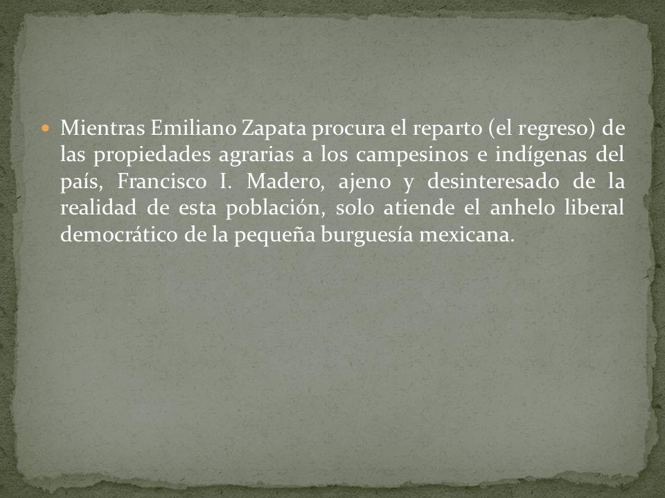 Mientras Emiliano Zapata procura el reparto (el regreso) de las propiedades agrarias a los campesinos e indígenas del país, Francisco I.