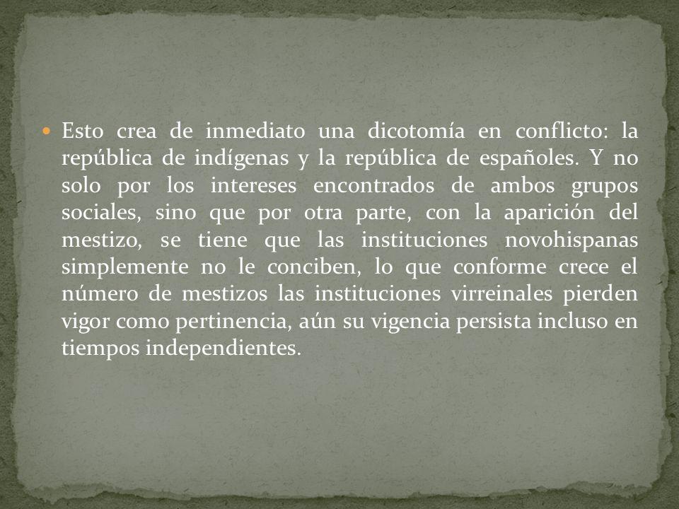Esto crea de inmediato una dicotomía en conflicto: la república de indígenas y la república de españoles.