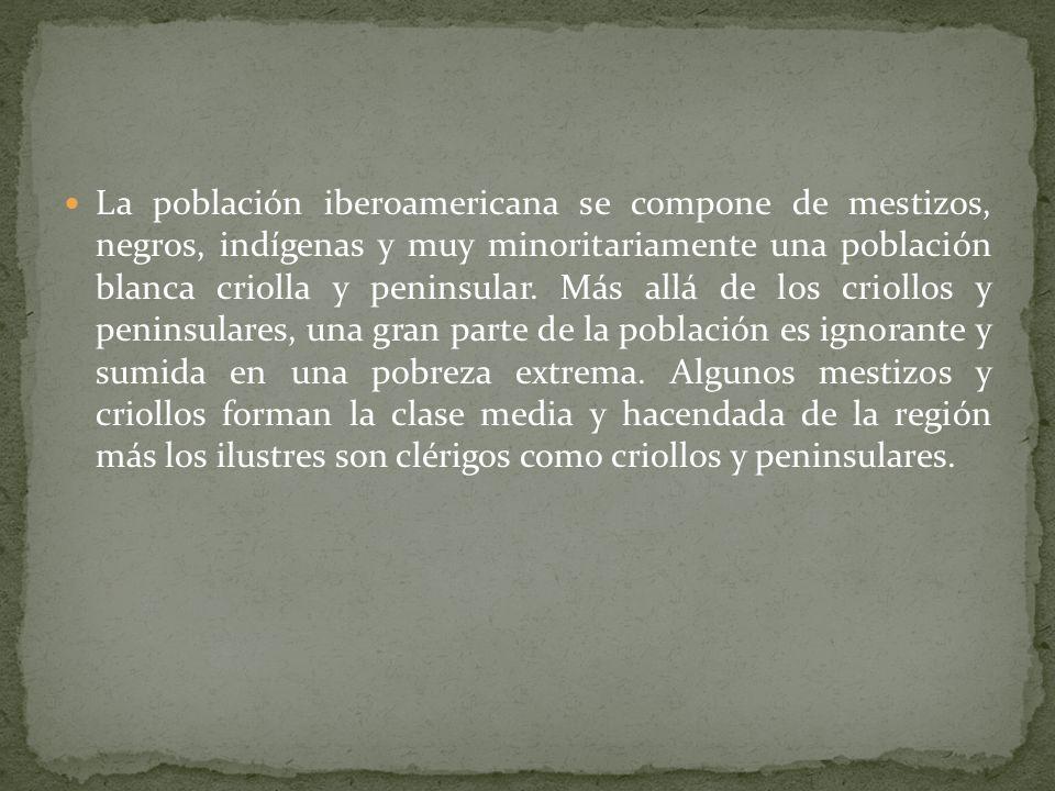 La población iberoamericana se compone de mestizos, negros, indígenas y muy minoritariamente una población blanca criolla y peninsular.
