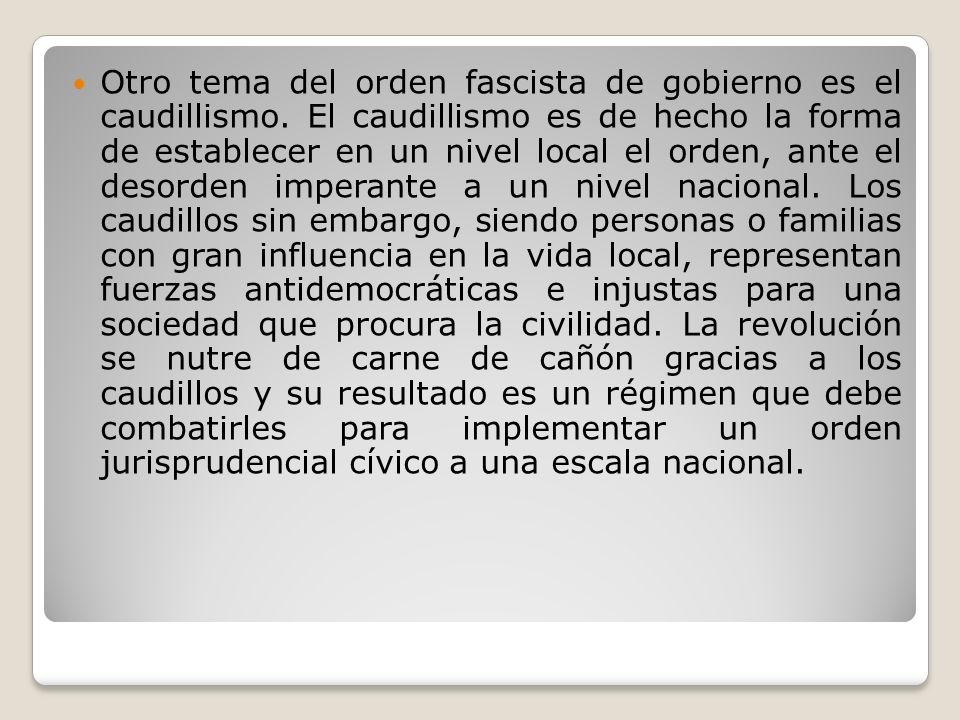 Otro tema del orden fascista de gobierno es el caudillismo