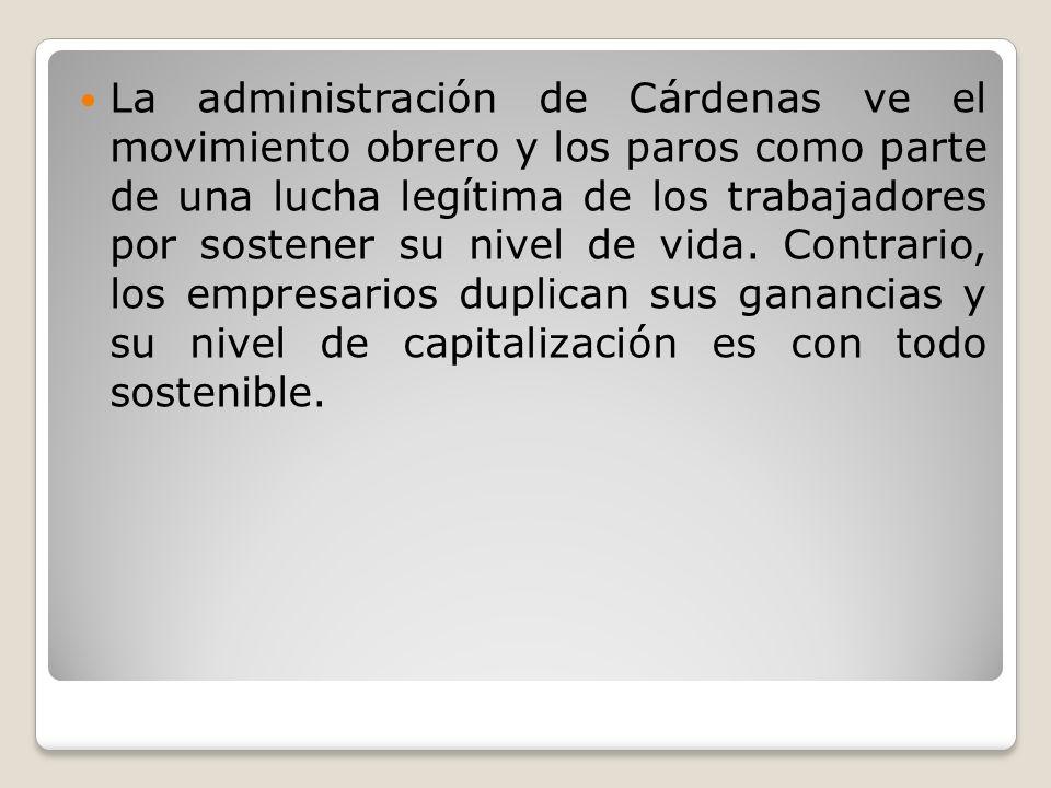 La administración de Cárdenas ve el movimiento obrero y los paros como parte de una lucha legítima de los trabajadores por sostener su nivel de vida.
