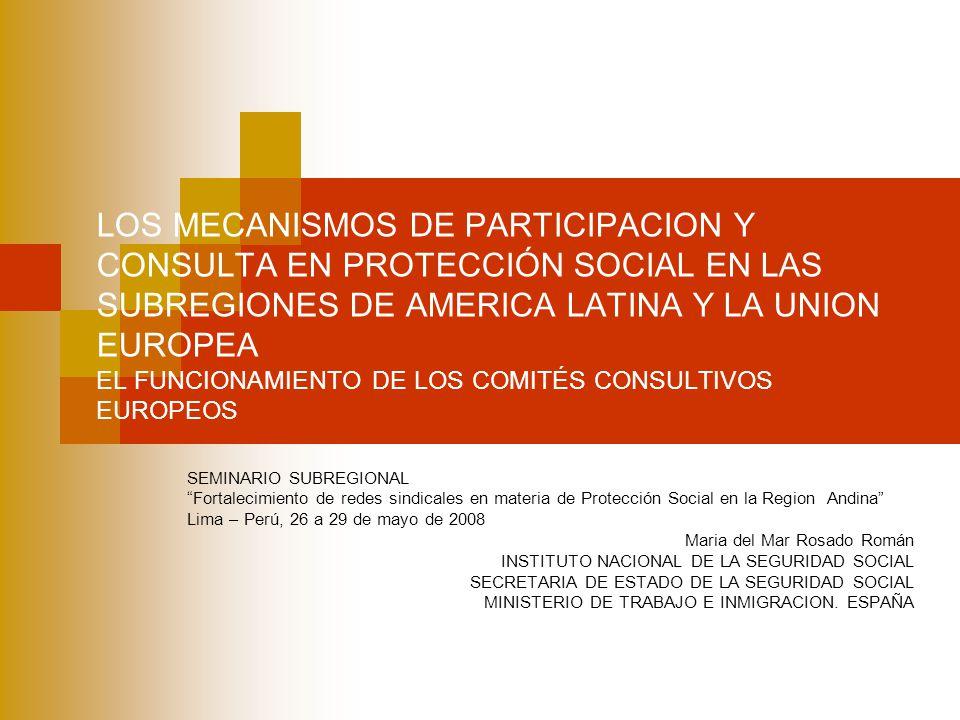LOS MECANISMOS DE PARTICIPACION Y CONSULTA EN PROTECCIÓN SOCIAL EN LAS SUBREGIONES DE AMERICA LATINA Y LA UNION EUROPEA EL FUNCIONAMIENTO DE LOS COMITÉS CONSULTIVOS EUROPEOS