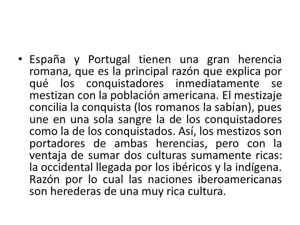 España y Portugal tienen una gran herencia romana, que es la principal razón que explica por qué los conquistadores inmediatamente se mestizan con la población americana.