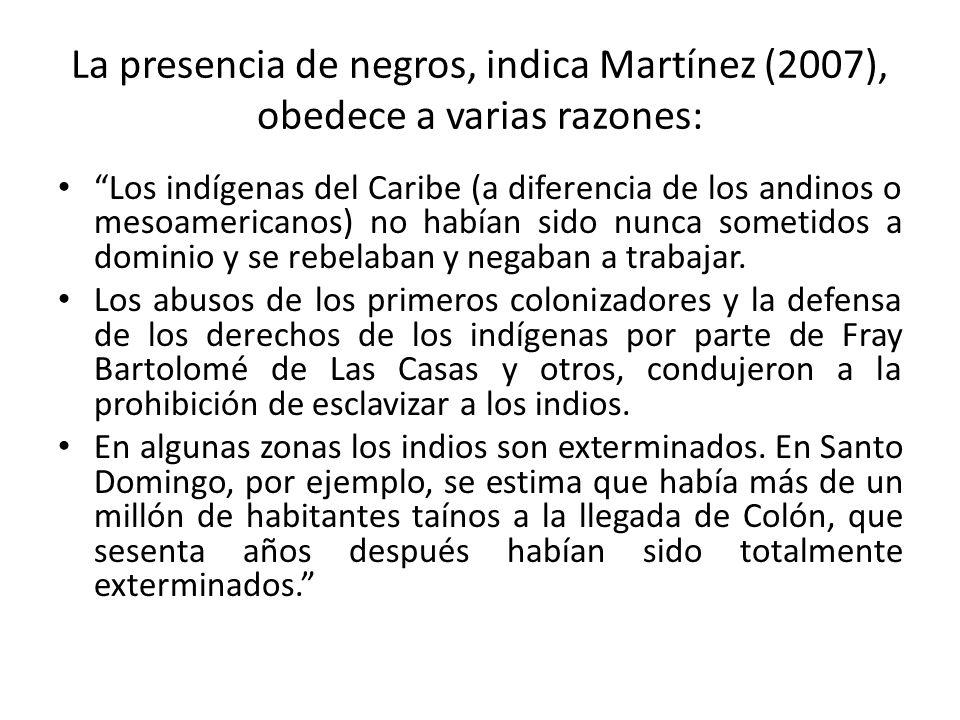 La presencia de negros, indica Martínez (2007), obedece a varias razones: