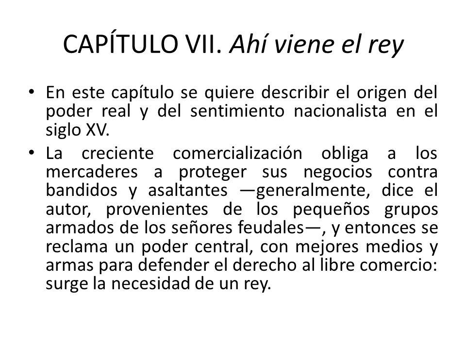 CAPÍTULO VII. Ahí viene el rey