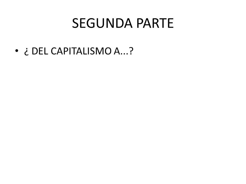 SEGUNDA PARTE ¿ DEL CAPITALISMO A...