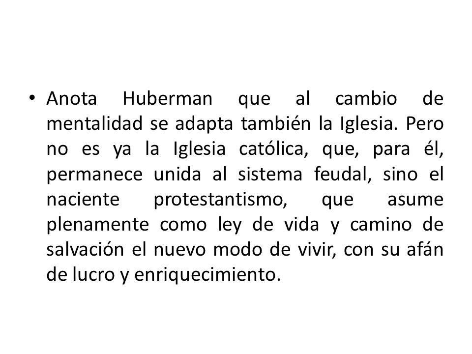Anota Huberman que al cambio de mentalidad se adapta también la Iglesia.