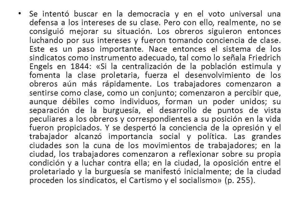 Se intentó buscar en la democracia y en el voto universal una defensa a los intereses de su clase.