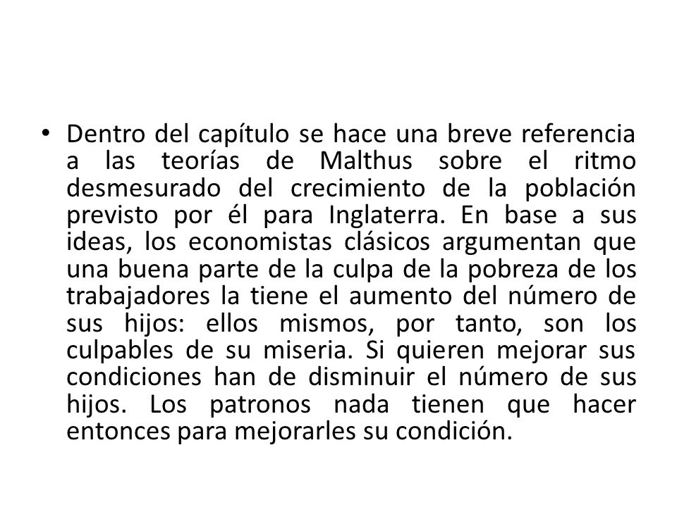 Dentro del capítulo se hace una breve referencia a las teorías de Malthus sobre el ritmo desmesurado del crecimiento de la población previsto por él para Inglaterra.