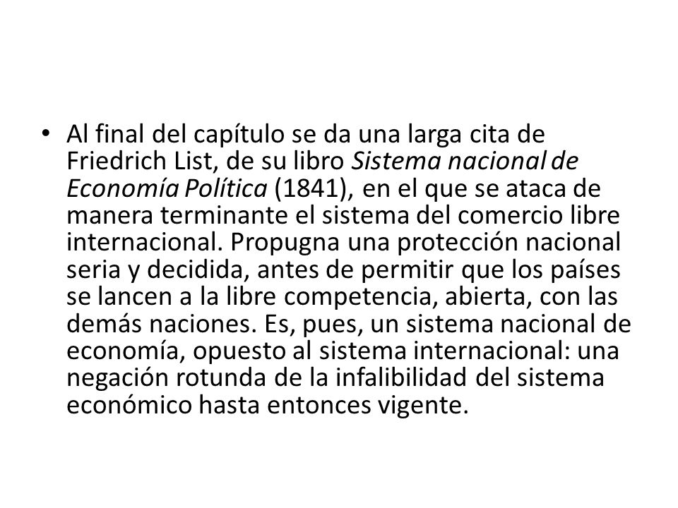 Al final del capítulo se da una larga cita de Friedrich List, de su libro Sistema nacional de Economía Política (1841), en el que se ataca de manera terminante el sistema del comercio libre internacional.