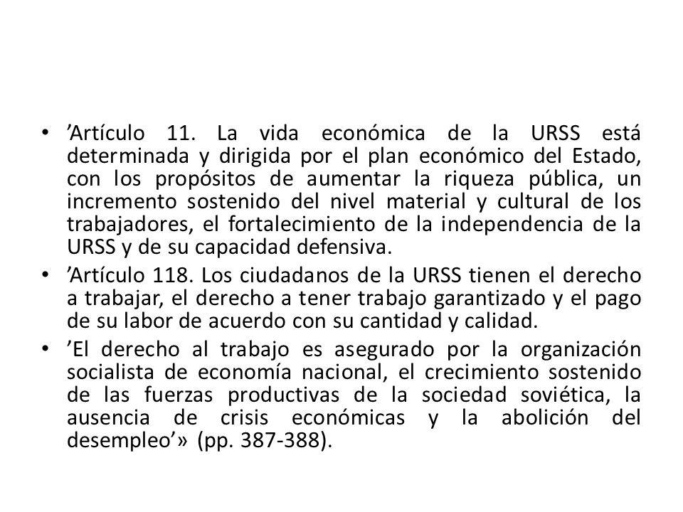 'Artículo 11. La vida económica de la URSS está determinada y dirigida por el plan económico del Estado, con los propósitos de aumentar la riqueza pública, un incremento sostenido del nivel material y cultural de los trabajadores, el fortalecimiento de la independencia de la URSS y de su capacidad defensiva.