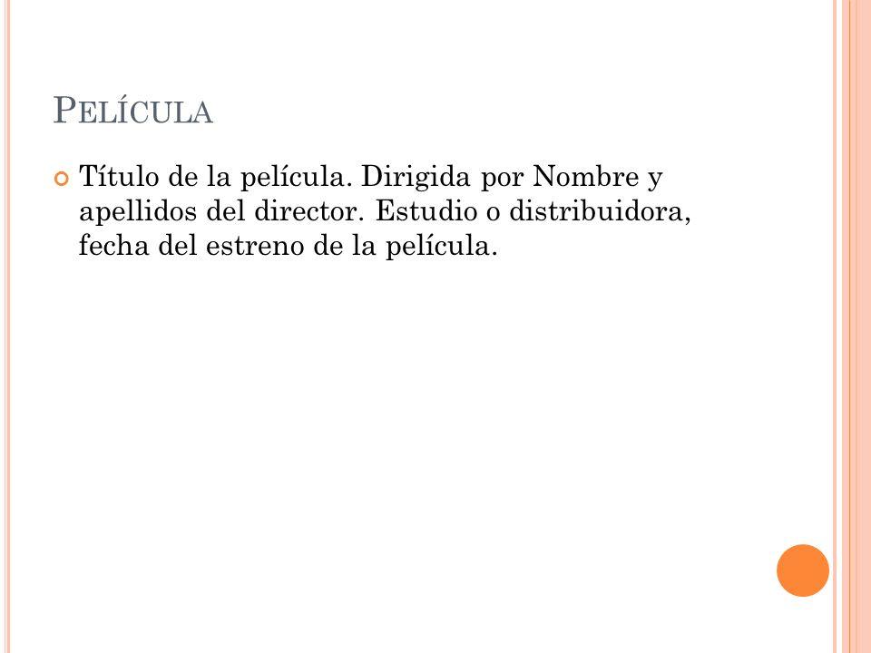 Película Título de la película. Dirigida por Nombre y apellidos del director.