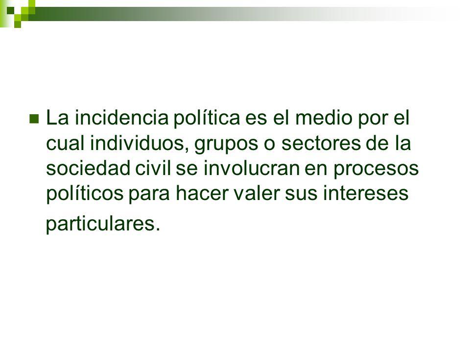 La incidencia política es el medio por el cual individuos, grupos o sectores de la sociedad civil se involucran en procesos políticos para hacer valer sus intereses