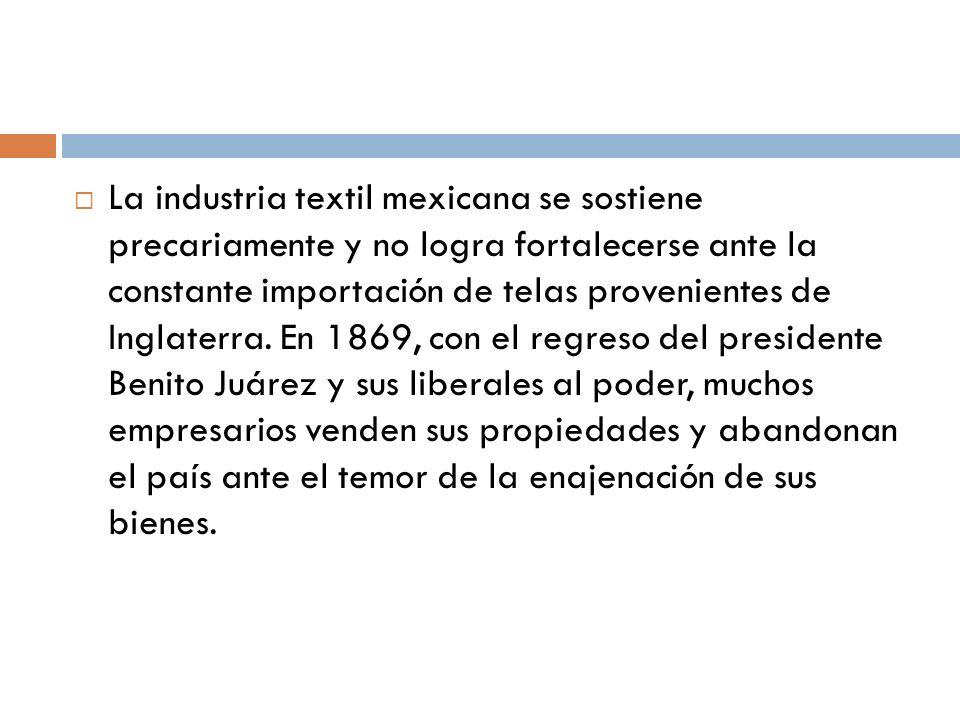 La industria textil mexicana se sostiene precariamente y no logra fortalecerse ante la constante importación de telas provenientes de Inglaterra.