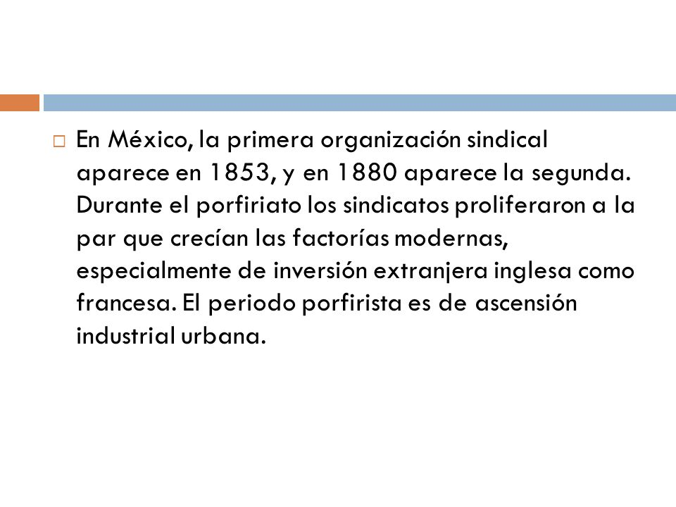En México, la primera organización sindical aparece en 1853, y en 1880 aparece la segunda.
